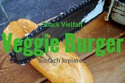 Kettensäge zerschneidet Baguette, mit grünem Text: Snack Vielfalt, Veggie Burger einfach kreieren
